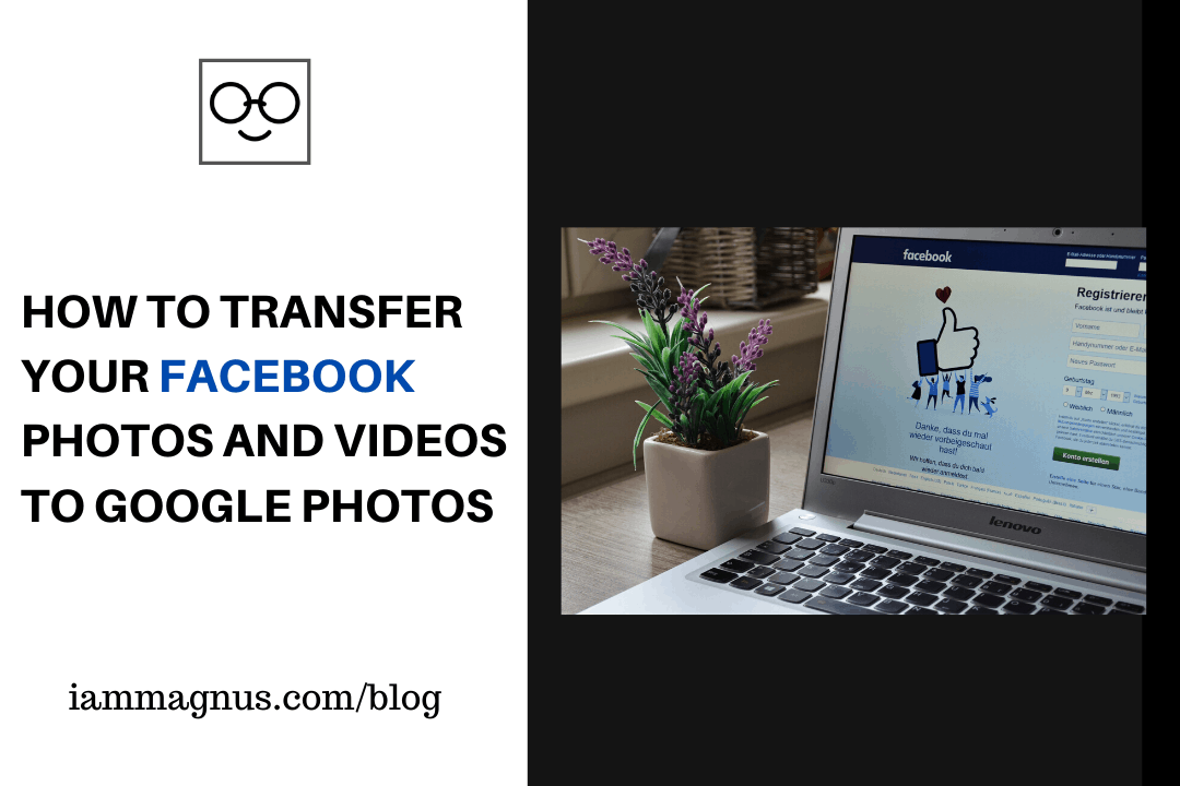 How to Transfer your Facebook Photos and Videos to Google Photos