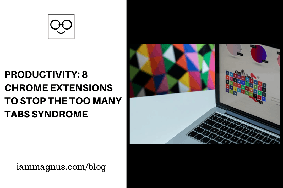 Productivity: 8 Chrome Extensions To Stop the Too Many Tabs Syndrome