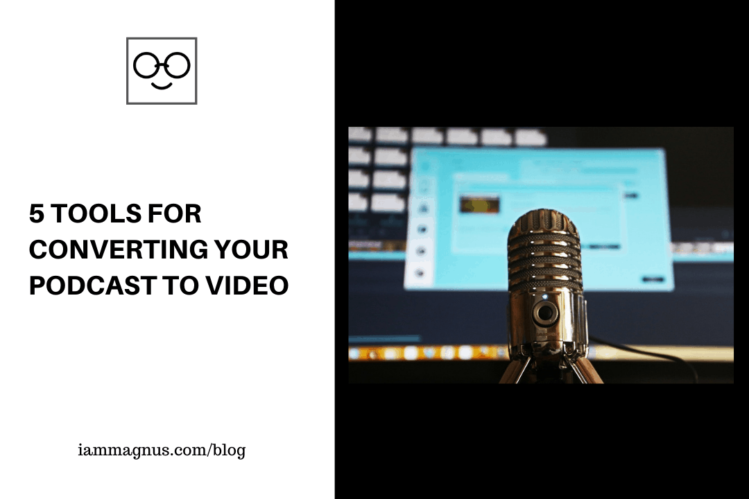 5 Tools For Converting Your Podcast to Video