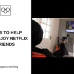 5 Tools to Help You Enjoy Netflix With Friends