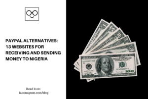 Paypal Alternatives: 13 Websites For Receiving And Sending Money to Nigeria