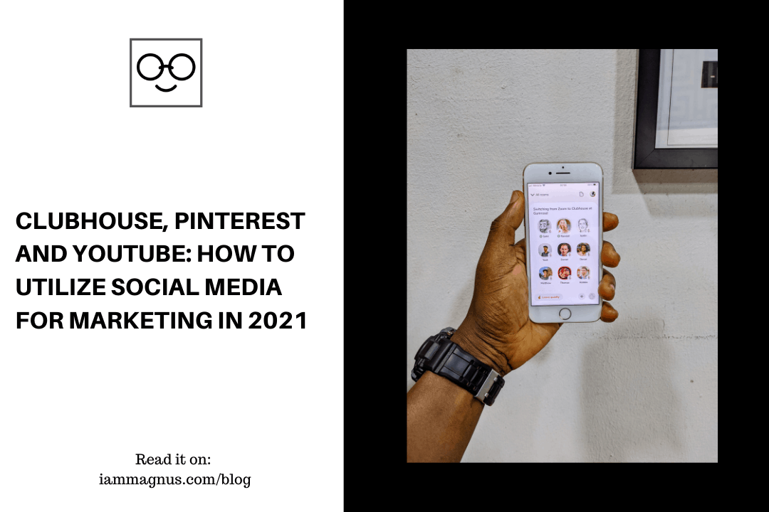 Clubhouse, Pinterest and YouTube: How to Utilize Social Media for Marketing in 2021