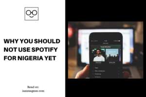 Why You Should Not Use Spotify For Nigeria Yet