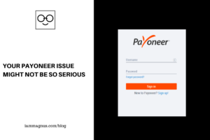 Your Payoneer Issue Might Not Be So Serious