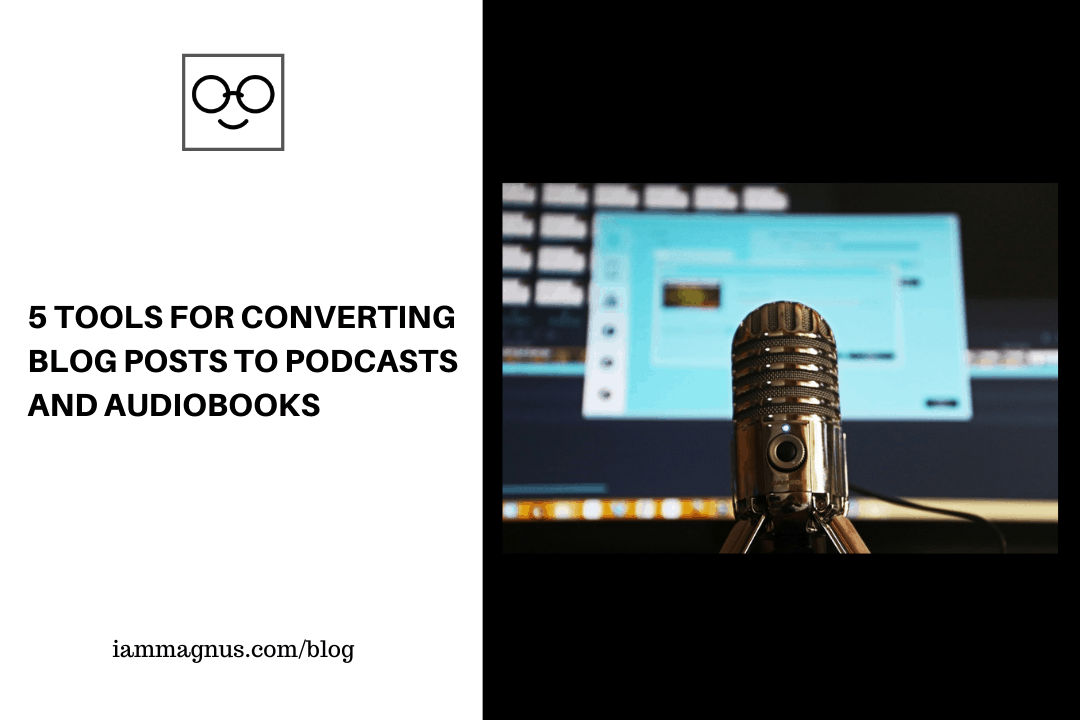 5 Tools For Converting Blog posts to Podcasts and Audiobooks